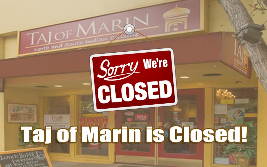 Taj of Marin is CLOSED For Now.