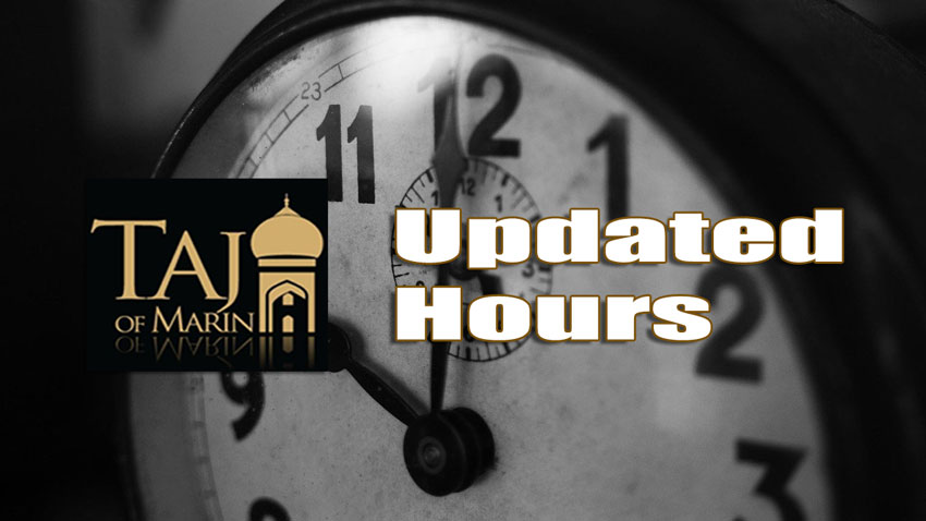 Updated Hours at Taj of Marin